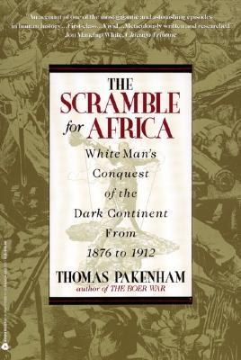 The Scramble for Africa: White Man's Conquest of the Dark Continent from 1876 to 1912 by Thomas Pakenham